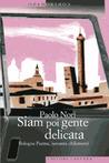 Siam poi gente delicata: Bologna Parma, novanta chilometri
