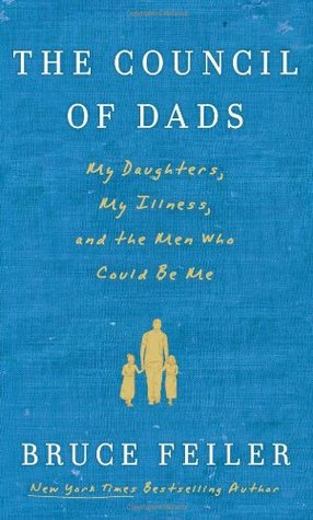 The Council of Dads: My Daughters, My Illness, and the Men Who Could Be Me (2010) by Bruce Feiler