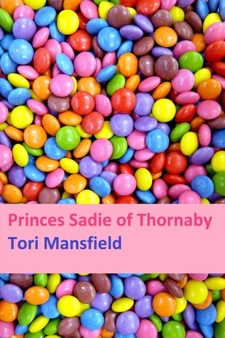 Princess Sadie of Thornaby: a Northern Romance  by  Tori Mansfield
