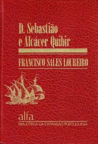 D. Sebastião e Alcácer Quibir Francisco Sales Loureiro