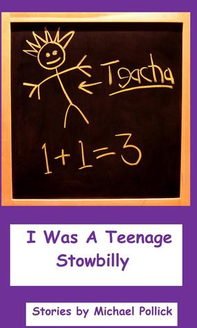 I Was A Teenage Stowbilly  by  Michael Pollick