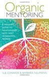 Organic Mentoring: A Mentor's Guide to Relationships with Next Generation Women