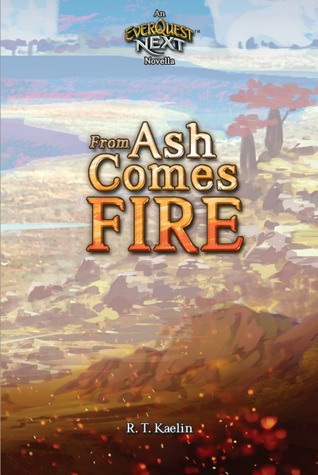 From Ash Comes Fire: An Everquest Next Novella R.T. Kaelin