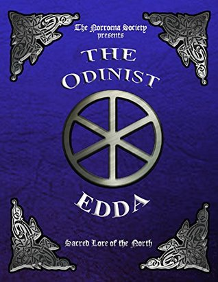 The Odinist Edda: Sacred Lore of the North  by  The Norroena Society