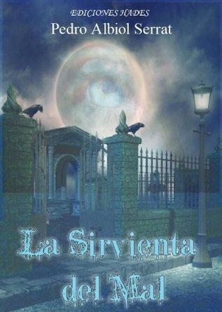 La Sirvienta del Mal (Las Artes Arcanas nº 1)  by  Pedro Albiol Serrat