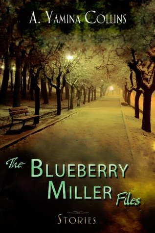 The Blueberry Miller Files  by  A. Yamina Collins