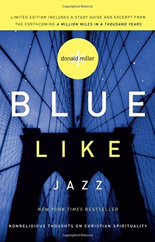 Blue Like Jazz: Nonreligious Thoughts on Christian Spirituality (Paperback)