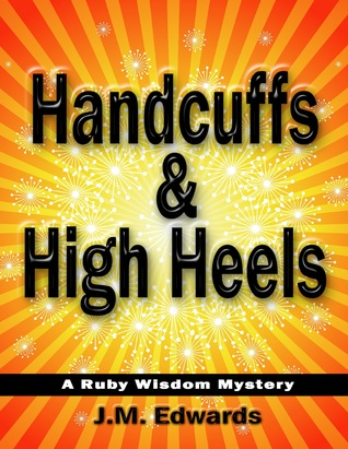 Handcuffs & High Heels by J.M. Edwards
