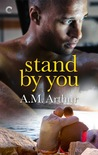Stand By You by A.M. Arthur