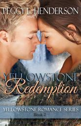 Yellowstone Redemption (Yellowstone Romance Series, Book 2) Peggy L. Henderson