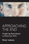 Approaching the End: Imagining Apocalypse in American Film