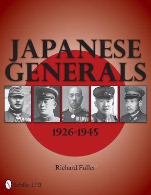 Japanese Generals: 1926-1945 Richard Fuller