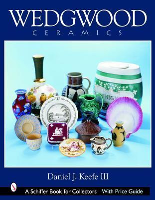 Wedgwood Ceramics  by  Daniel J. Keefe III
