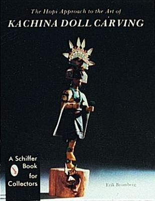 The Hopi Approach to the Art of Kachina Doll Carving  by  Erik Bromberg