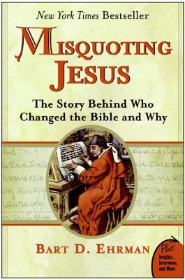 Book Review: Bart D. Ehrman's Misquoting Jesus: The Story Behind Who Changed the Bible and Why