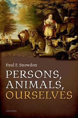 Persons, Animals, Ourselves Paul F Snowdon