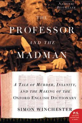 The Professor and the Madman: A Tale of Murder, Insanity and the Making of the Oxford English Dictionary (Paperback)