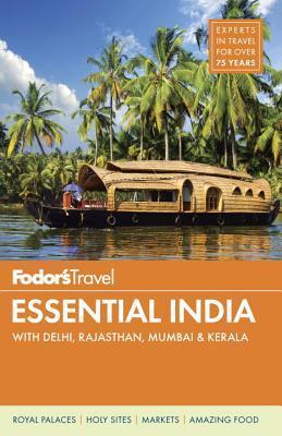 Fodors Essential India: with Delhi, Rajasthan, Mumbai & Kerala Fodors Travel Publications Inc.