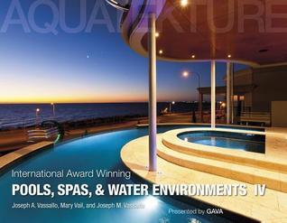 International Award Winning Pools, Spas, and Water Environments IV  by  Joseph A Vassallo