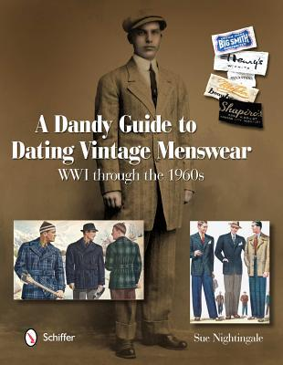 A Dandy Guide to Dating Vintage Menswear: WWI Through the 1960s  by  Sue Nightingale