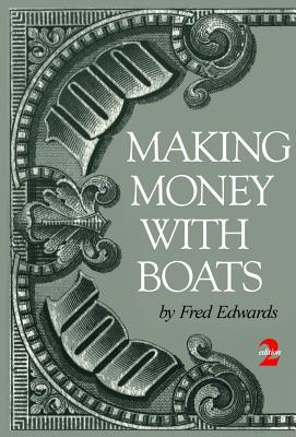 Making Money with Boats  by  Fred Edwards