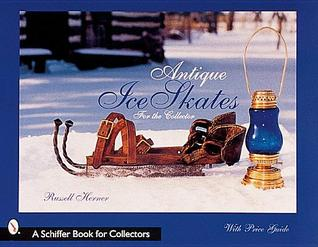 Antique Ice Skates for the Collector  by  Russell Herner