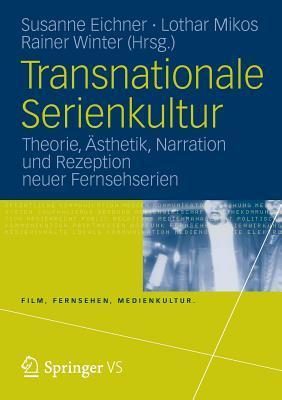 Transnationale Serienkultur: Theorie, Asthetik, Narration Und Rezeption Neuer Fernsehserien  by  Susanne Eichner