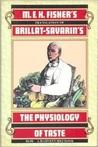 The Physiology of Taste: Or, Meditations on Transcendental Gastronomy (Harvest/Hbj Book)