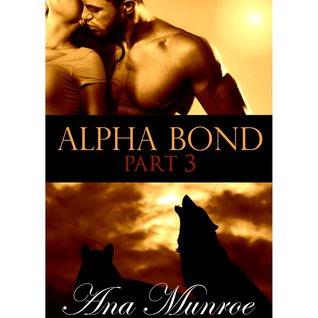 Alpha Bond: Part 3  by  Ana Munroe