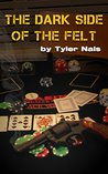 The Dark Side of the Felt by Tyler Nals