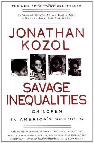 book analysis savage inequalities A book review of savage inequalities by jonathan kozol book talk savage inequalities: children in america's schools by jonathan kozol the author the first surprising impulse, jonathan kozol is a white the point to be made is that given the content, his identity is surprising but it is also a good thing, because he is concerned with the.