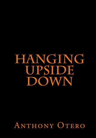 Hanging Upside Down by Anthony Otero