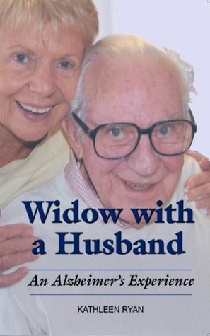 Widow with a Husband - An Alzheimers Experience  by  Kathleen Ryan