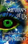 What Survives of Us by Kathy Miner