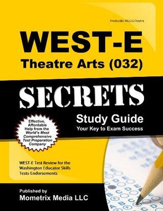 WEST-E Theatre Arts (032) Secrets Study Guide: WEST-E Test Review for the Washington Educator Skills Tests-Endorsements  by  WEST-E Exam Secrets Test Prep Team