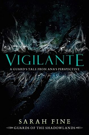 Vigilante: A Guard's Tale from Ana's Perspective (Guards of the Shadowlands, #2.5)