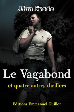 Le Vagabond et quatre autres thrillers by Alan Spade