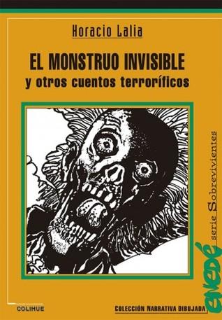 El monstruo invisible y otros cuentos terroríficos Horacio Lalia