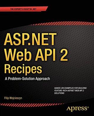 ASP.NET Web API 2 Recipes: A Problem-Solution Approach  by  Filip Wojcieszyn