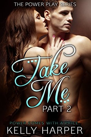 Take Me Part 2 (Power Play, #2) by Kelly Harper