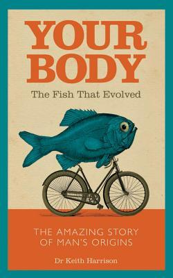 Your Body: The Fish That Evolved Dr Keith Harrison