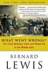 What Went Wrong? The Clash Between Islam & Modernity in the Middle East