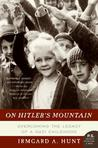 On Hitler's Mountain by Irmgard A. Hunt