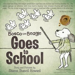 Bosco the Beagle Goes to School Sharon Stancil Howard