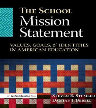 The School Mission Statement: Values, Goals, and Identities in American Education Damian Bebell