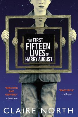The First Fifteen Lives of Harry August by Claire North (ISBN: 0316399620 - ISBN13: 9780316399623)