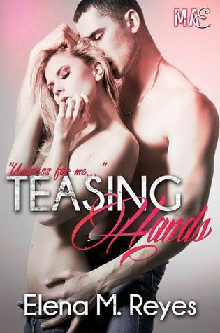 Teasing Hands by Elena M. Reyes