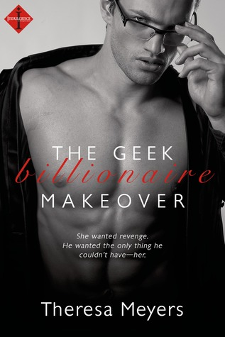 ScarlettReader's Review of The Geek Billionaire Makeover (a Sexy in Seattle Novel) by Theresa Meyers