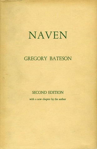 Naven: A Survey of the Problems suggested  by  a Composite Picture of the Culture of a New Guinea Tribe drawn from Three Points of View by Gregory Bateson