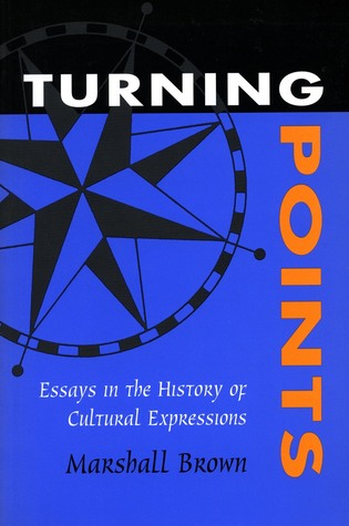 Turning Points: Essays in the History of Cultural Expressions  by  Marshall Brown